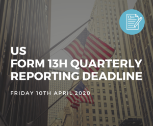 US Form 13H Quarterly Reporting Deadline